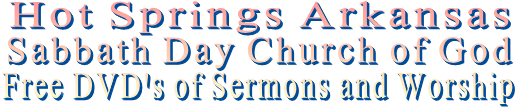 Hot Springs Arkansas Sabbath Day Church of God Free DVD's of Sermons and Worship